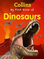 My First Book of Dinosaurs : Collins My First - Collins