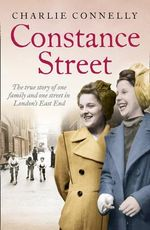 Constance Street : The True Story of One Family and One Street in London's East End - Charlie Connelly