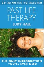 20 MINUTES TO MASTER ... PAST LIFE THERAPY - Judy Hall