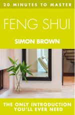 20 MINUTES TO MASTER ... FENG SHUI - Simon Brown