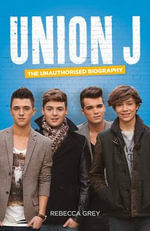 Union J - The Unauthorised Biography : Startin' Something Spectacular - Rebecca Grey