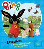 Ducks : Bing Series - Ted Dewan