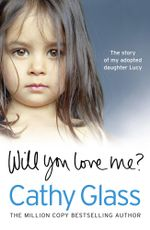 Will You Love Me? : The Story of My Adopted Daughter Lucy - Cathy Glass