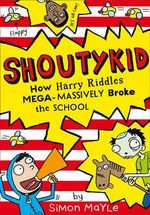 How Harry Riddles Mega-Massively Broke the School : Shoutykid Series : Book 2 - Simon Mayle