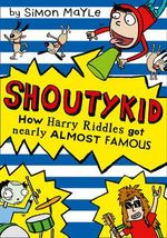 How Harry Riddles Got Nearly Almost Famous : Shoutykid - Simon Mayle