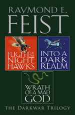 The Complete Darkwar Trilogy : Flight of the Night Hawks, Into a Dark Realm, Wrath of a Mad God - Raymond E. Feist