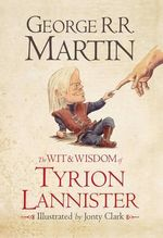 The Wit and Wisdom of Tyrion Lannister - George R. R. Martin