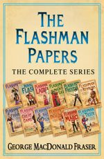 The Flashman Papers : The Complete 12-Book Collection - George MacDonald Fraser
