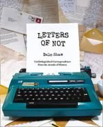 Letters of Not - Dale Shaw