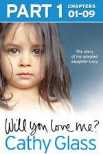 Will You Love Me? : The story of my adopted daughter Lucy: Part 1 of 3 - Cathy Glass