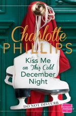 Kiss Me on This Cold December Night : HarperImpulse Contemporary Fiction (A Novella) (Do Not Disturb, Book 3) - Charlotte Phillips