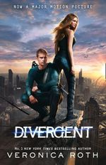 Divergent (Film Tie-in Edition) : Divergent Series : Book 1 - Veronica Roth
