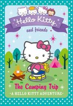 The Camping Trip : Hello Kitty and Friends - Linda Chapman