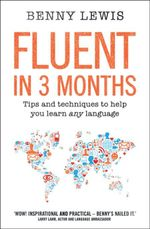 Fluent in 3 Months : Tips and techniques to help you learn any language - Benny Lewis