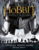 Official Movie Guide (The Hobbit : The Battle of the Five Armies) - Brian Sibley