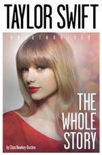 Taylor Swift : The Whole Story - Chas Newkey-Burden