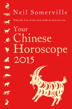 Your Chinese Horoscope 2015 : What the Year of the Goat Holds in Store for You - Neil Somerville