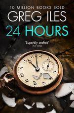 24 Hours - Greg Iles