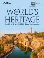 The World's Heritage : A Guide to All 981 UNESCO World Heritage Sites - UNESCO