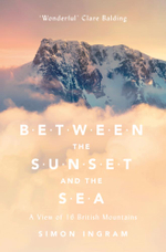 Between the Sunset and the Sea : A View of 16 British Mountains - Simon Ingram