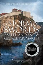 A Storm of Swords Part I : Steel and Snow : A Song of Ice and Fire : Book 3 Part 1 - George R. R. Martin