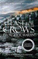 A Feast for Crows* : A Song Of Ice and Fire : Book 4 - George R. R. Martin