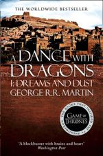 A Dance with Dragons Part 1 : Dreams & Dust : A Song Of Ice & Fire : Book 5 Part 1 - George R. R. Martin