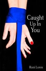 Caught Up In You (Loving on the Edge, Book 4) : Loving on the Edge - Roni Loren