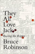 They All Love Jack : Busting the Ripper - Bruce Robinson