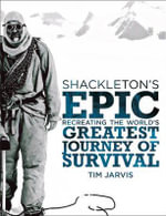 Shackleton's Epic : Recreating the World's Greatest Journey of Survival - Tim Jarvis