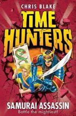 Samurai Assassin : Time Hunters Series : Book 8  - Chris Blake