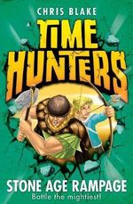 Stone Age Rampage : Time Hunters Series : Book 10  - Chris Blake