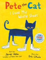 Pete the Cat I Love My White Shoes : Pete the Cat - Eric Litwin