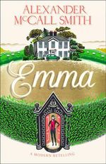 Emma : A Modern Retelling : Order this book and get Jane Austen's original Emma for free!* - Alexander McCall Smith