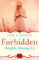 Forbidden : HarperImpulse Paranormal Romance (A Novella) (Angels Among Us, Book 2) - Linn B Halton