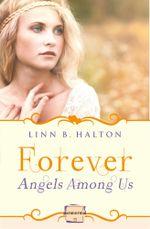Forever : HarperImpulse Paranormal Romance (A Novella) (Angels Among Us, Book 3) - Linn B Halton