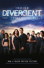 Inside Divergent : the Initiate's World - Veronica Roth