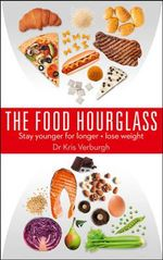 The Food Hourglass : Slow Down the Ageing Process and Lose Weight - Kris Verburgh