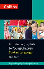 Collins Introducing English to Young Children : Spoken Language - Opal Dunn