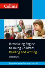 Collins Introducing English to Young Children : Reading and Writing (Collins Teaching Essentials) - Opal Dunn