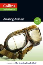 Amazing Aviators : A2-B1 (Collins Amazing People ELT Readers) - F. H. Cornish