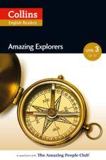 Amazing Explorers : B1 (Collins Amazing People ELT Readers) - Anne Collins