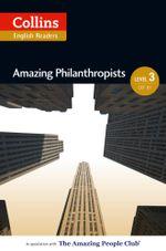 Amazing Philanthropists : B1 (Collins Amazing People ELT Readers) - Jane Rollason