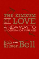 The Zimzum of Love : A New Way of Understanding Marriage - Rob Bell