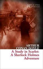 A Study in Scarlet : A Sherlock Holmes Adventure - Sir Arthur Conan Doyle