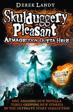 Armageddon Outta Here - Order Now For Your Chance to Win!* : The World of Skulduggery Pleasant - Derek Landy