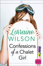 Confessions of a Chalet Girl : A Novella - Lorraine Wilson