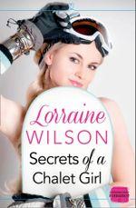 Secrets of a Chalet Girl : A Novella - Lorraine Wilson