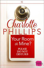 Your Room or Mine? : HarperImpulse Contemporary Romance Novella - Charlotte Phillips