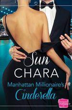 Manhattan Millionaire's Cinderella : HarperImpulse Contemporary Romance - Sun Chara